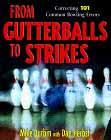 From Gutterballs to Strikes : Correcting 101 Common Bowling Errors